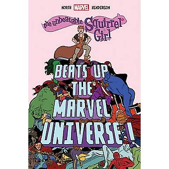 The Unbeatable Squirrel Girl Beats Up the Marvel Universe by Ryan Nor