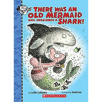 There Was an Old Mermaid Who Swallowed a Shark! by Lucille Colandro -