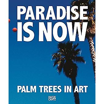 Paradise is Now - Palm Trees in Art by Bret Easton Ellis - 97837757444