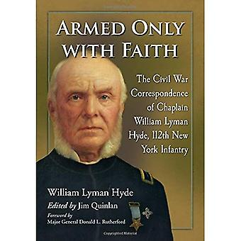 Armed Only with Faith: The Civil War Correspondence of Chaplain William Lyman Hyde, 112th New York Infantry