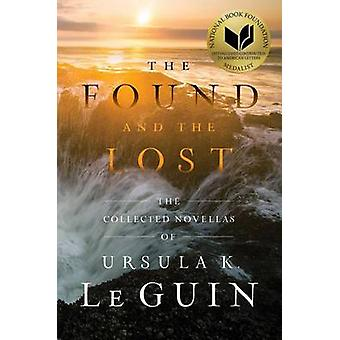 The Found and the Lost - The Collected Novellas of Ursula K. Le Guin b