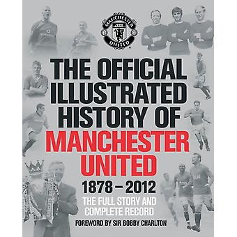 The Official Illustrated History of Manchester United 1878-2012: The Full Story and Complete Record (MUFC) (Hardcover) by Mufc
