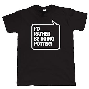 I'd Rather be Doing Pottery, Mens Funny Arts & Crafts T Shirt
