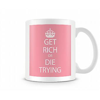 Get Rich Die Trying Printed Mug