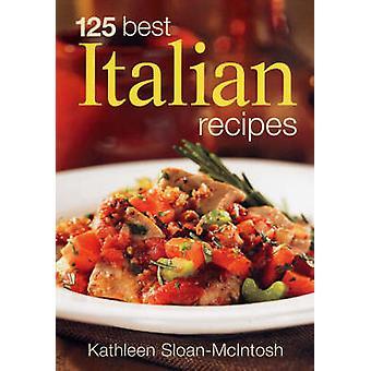 125 Best Italian Recipes by Kathleen Sloan-MacIntosh - 9780778801986