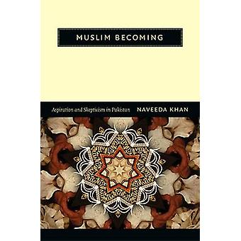Muslim Becoming - Aspiration and Skepticism in Pakistan by Naveeda Kha
