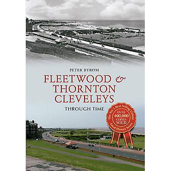 Fleetwood & Thornton Cleveleys Through Time by Peter Byrom - 97814456