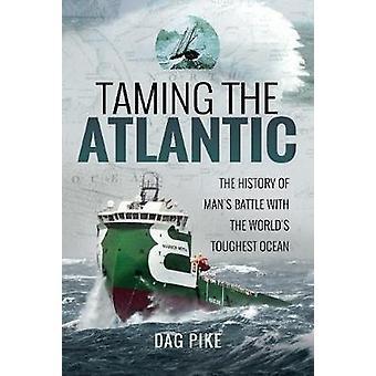 Zähmung der Atlantik - die Geschichte des Mannes Kampf mit der Welt Tou