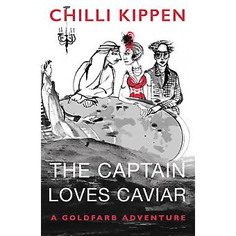 The Captain Loves Caviar - A Goldfarb Adventure by Chilli Kippen - 978