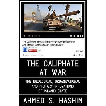 The Caliphate at War - The Ideological - Organisational and Military I
