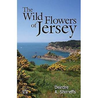 The Wild Flowers of Jersey by Deirdre Shirreffs - 9781908241337 Book