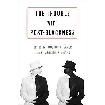The Trouble with Post-Blackness by Houston A. Baker - K. Merinda Simm
