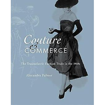 Couture and Commerce - The Transatlantic Fashion Trade in the 1950s by