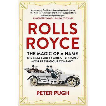 La Rolls-Royce-la magie d'un nom - les quarante premières années de Britai