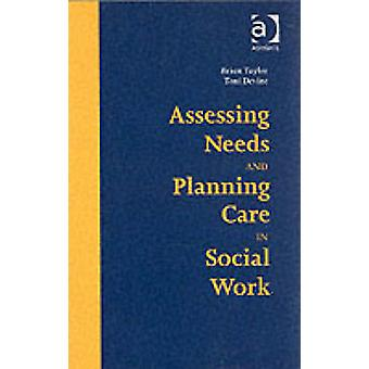 Assessing Needs and Planning Care in Social Work by Brian J. Taylor -