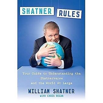 Shatner regels: Uw gids voor het begrip van de Shatnerverse en de wereld in het algemeen