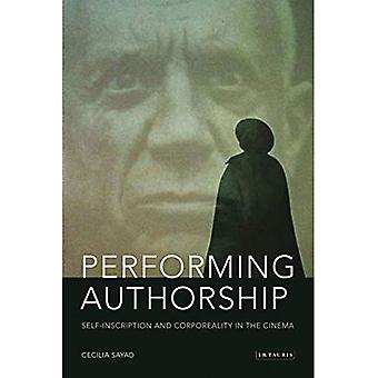 Performing Authorship: Self-inscription and Corporeality in the Cinema (Tauris World Cinema Series)