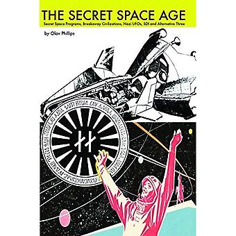 Secret Space Age: Secret Space Programs, Breakaway Civilizations, Nazi UFOs, SDI and Alternative Three