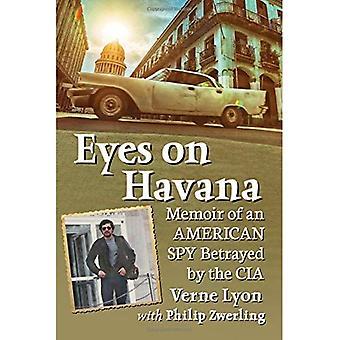 Eyes on Havana: Memoir of an American Spy Betrayed by the CIA