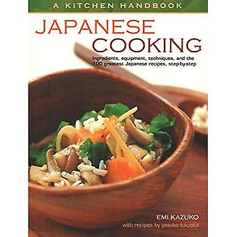 A Kitchen Handbook: Japanese Cooking: Ingredients, equipment, techniques, and the 100 greatest Japanese recipes, step-by-step
