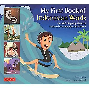 My First Book of Indonesian Words  An ABC Rhyming Book of Indonesian Language and Culture by Linda Hibbs & Illustrated by Julia Laud