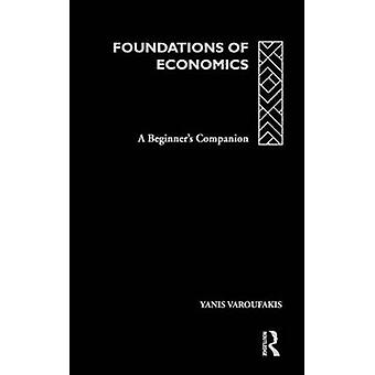 Foundations of Economics A Beginners Companion by Varoufakis & Yanis