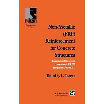NonMetallic Frp Reinforcement for Concrete Structures Proceedings of the Second International Rilem Symposium by Spon