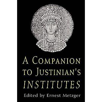 Companion to Justinians Institutes by Metzger & Ernest