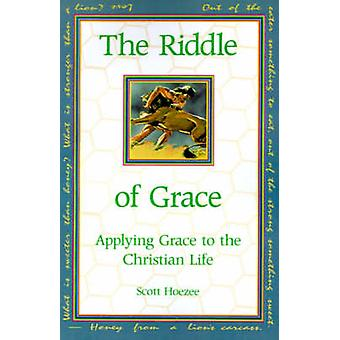 The Riddle of Grace Applying Grace to the Christian Life by Hoezee & Scott