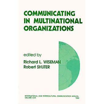 Communicating in Multinational Organizations by Wiseman & Richard L.