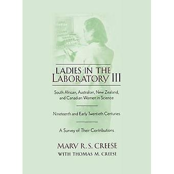 Ladies in the Laboratory III South African Australian New Zealand and Canadian Women in Science Nineteenth and Early Twentieth Centuries A Sur by Creese & Mary R. S.
