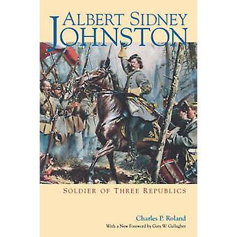Albert Sidney Johnston Soldier of Three Republics by Roland & Charles P.