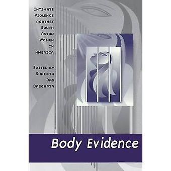 Body Evidence Intimate Violence against South Asian Women in America by Dasgupta & Shamita Das
