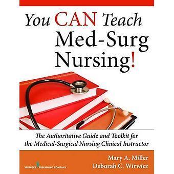 Vous pouvez enseigner MedSurg infirmiers le Toolkit and Guide faisant autorité pour le Médicochirurgicales soins infirmiers clinique instructeur par Miller & Mary