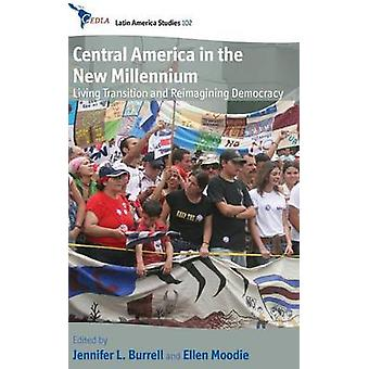 Central America in the New Millennium Living Transition and Reimagining Democracy by Burrell & Jennifer L.
