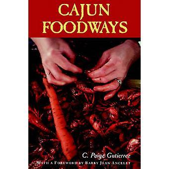 Cajun Foodways by Gutierrez & C. Paige