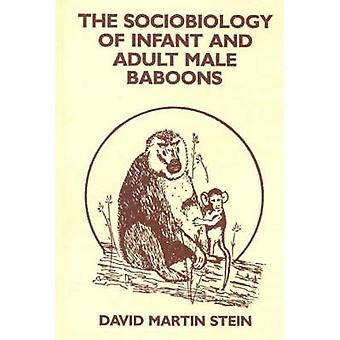 The Sociobiology of Infant and Adult Male Baboons by Stein & David Martin
