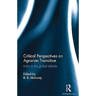 Critical Perspectives on Agrarian Transition  India in the global debate by Mohanty & B. B.