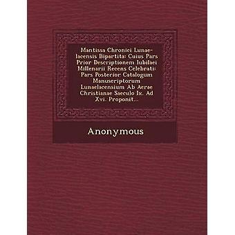 Mantissa Chronici LunaeLacensis Bipartita Cuius Pars Prior Descriptionem Iubilaei Millenarii Recens Celebrati Pars Posterior Catalogum Manuscriptor by Anonymous