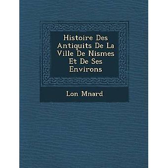 Histoire Des Antiquits De La Ville De Nismes Et De Ses Environs by Mnard & Lon