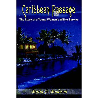 Caribbean Passage  The Story of a Young Womans Will to Survive by Madison & Maria A.