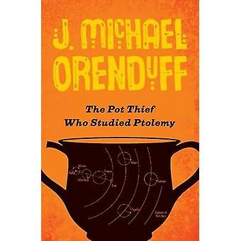 The Pot Thief Who Studied Ptolemy by Orenduff & J. Michael