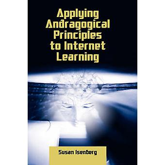 Applying Andragogical Principles to Internet Learning by Isenberg & Susan