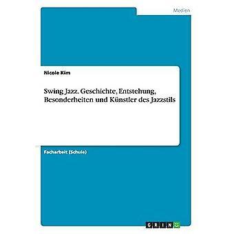 Swing Jazz. Geschichte Entstehung  Besonderheiten und Knstler des Jazzstils by Kim & Nicole