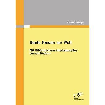 Bunte Fenster Zur Welt Mit Bilderbuchern Interkulturelles Lernen Fordern av Rudolph & Saskia