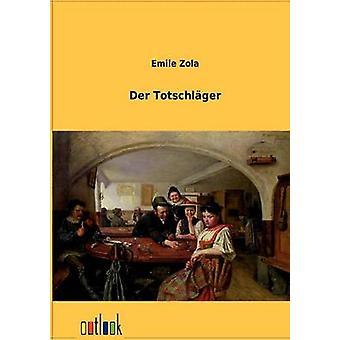 Der Totschlger by Zola & Emile
