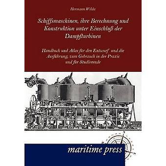 Schiffsmaschinen ihre Berechnung und Konstruktion unter Einschlu der Dampfturbinen by Wilda & Hermann