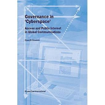 Governance in Cyberspace Access  Public Interest in Global Communications by Grewlich & Klaus W.