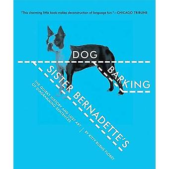 Sister Bernadette's Barking Dog - The Quirky History and Lost Art of D