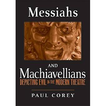 Messiahs and Machiavellians - Depicting Evil in the Modern Theatre by